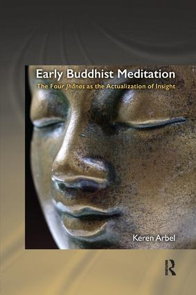 Early Buddhist Meditation: The Four Jhanas as the Actualization of Insight book cover