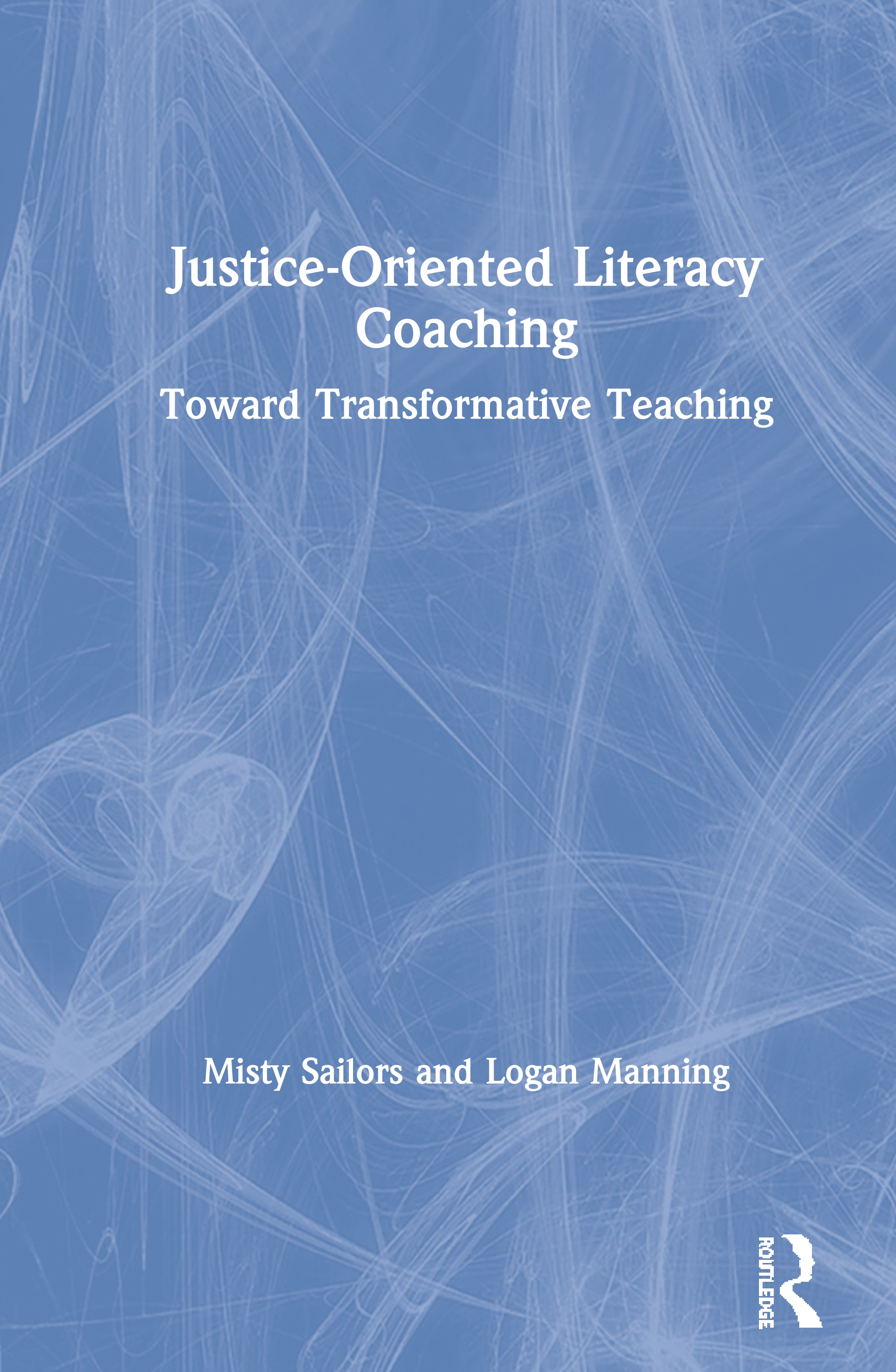 Justice-oriented Literacy Coaching: Toward Transformative Teaching book cover