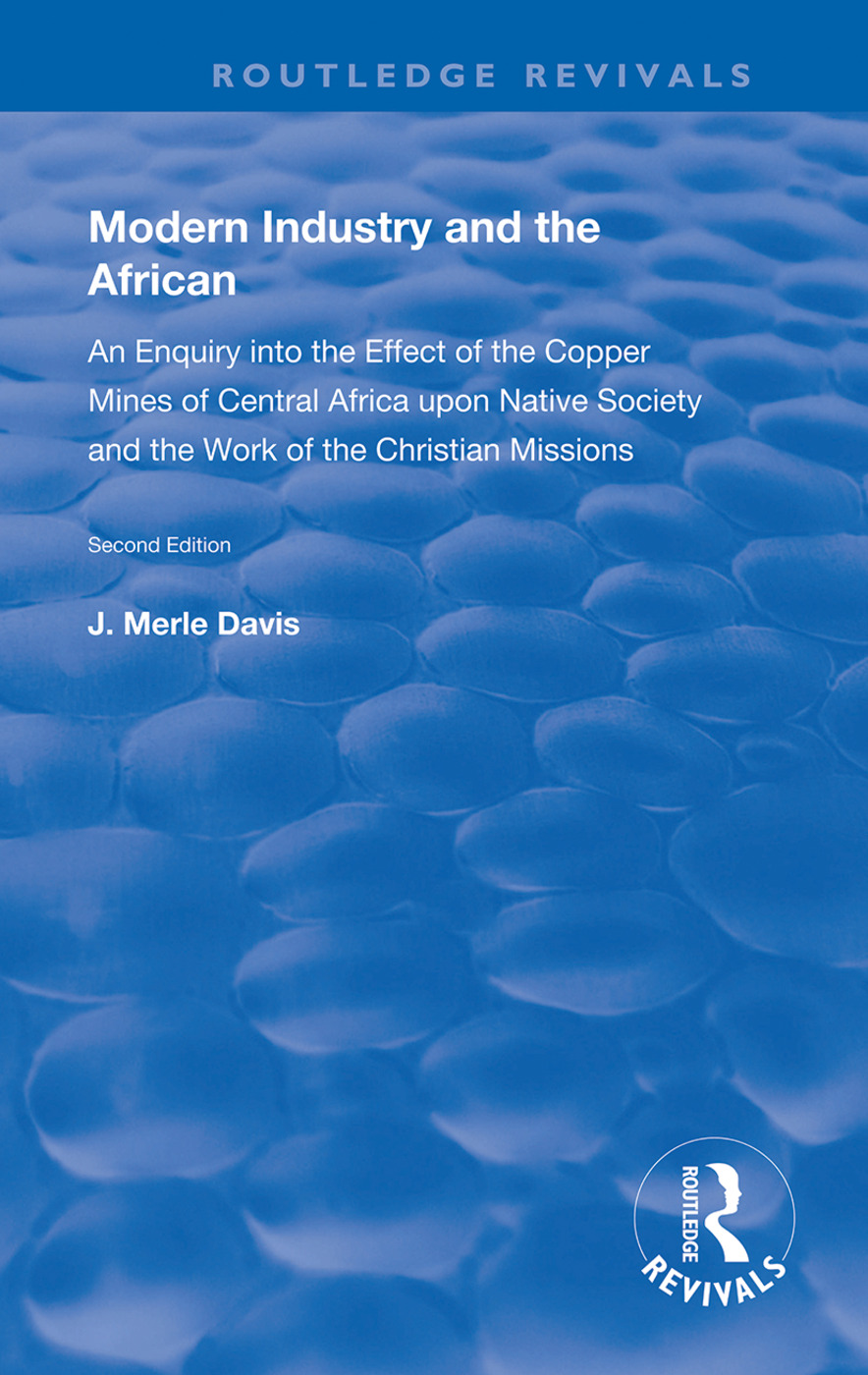 Modern Industry and the African: An Enquiry into the Effect of the Copper Mines of Central Africa upon Native Society and the Work of the Christian Missions book cover