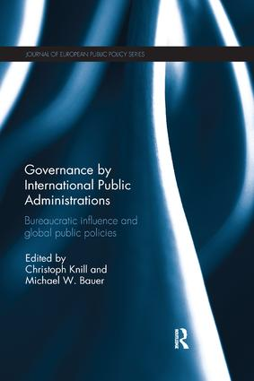 Governance by International Public Administrations: Bureaucratic Influence and Global Public Policies, 1st Edition (e-Book) book cover