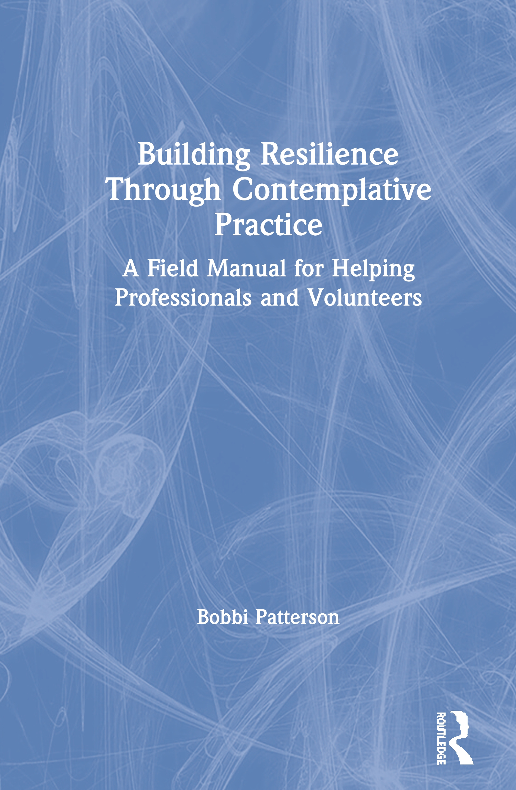Building Resilience Through Contemplative Practice: A Field Manual for Helping Professionals and Volunteers book cover