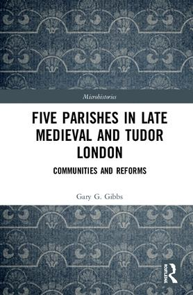 Five Parishes in Late Medieval and Tudor London: Communities and Reforms, 1st Edition (Hardback) book cover