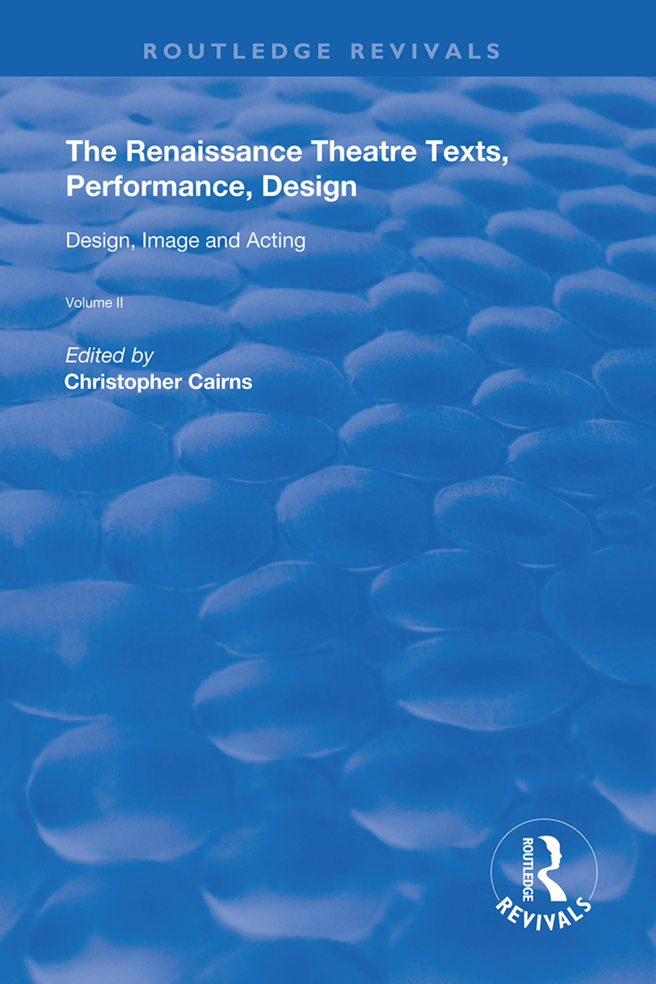 The Renaissance Theatre: Texts, Performance, Design: Volume II: Design, Image and Acting, 1st Edition (Hardback) book cover