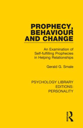 Prophecy, Behaviour and Change: An Examination of Self-fulfilling Prophecies in Helping Relationships, 1st Edition (Hardback) book cover