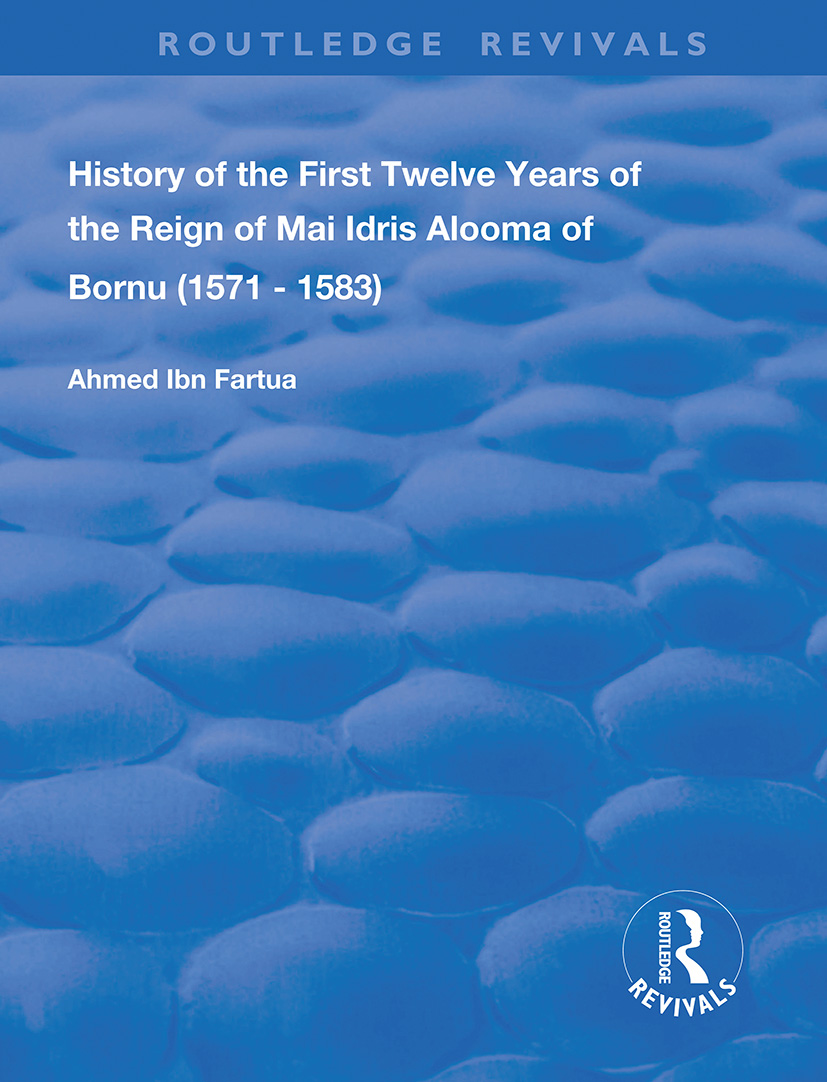 History of the First Twelve Years of the Reign of Mai Idris Alooma of Bornu (1571 – 1583)