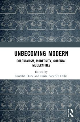 Unbecoming Modern: Colonialism, Modernity, Colonial Modernities book cover