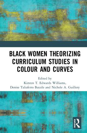 Black Women Theorizing Curriculum Studies in Colour and Curves: 1st Edition (Hardback) book cover