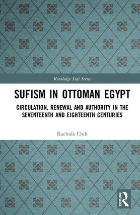 Sufism in Ottoman Egypt: Circulation, Renewal and Authority in the Seventeenth and Eighteenth Centuries book cover