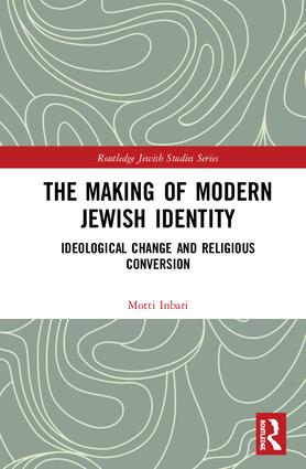 The Making of Modern Jewish Identity: Ideological Change and Religious Conversion book cover