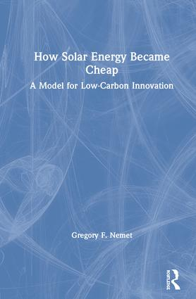 How Solar Energy Became Cheap: A Model for Low-Carbon Innovation book cover