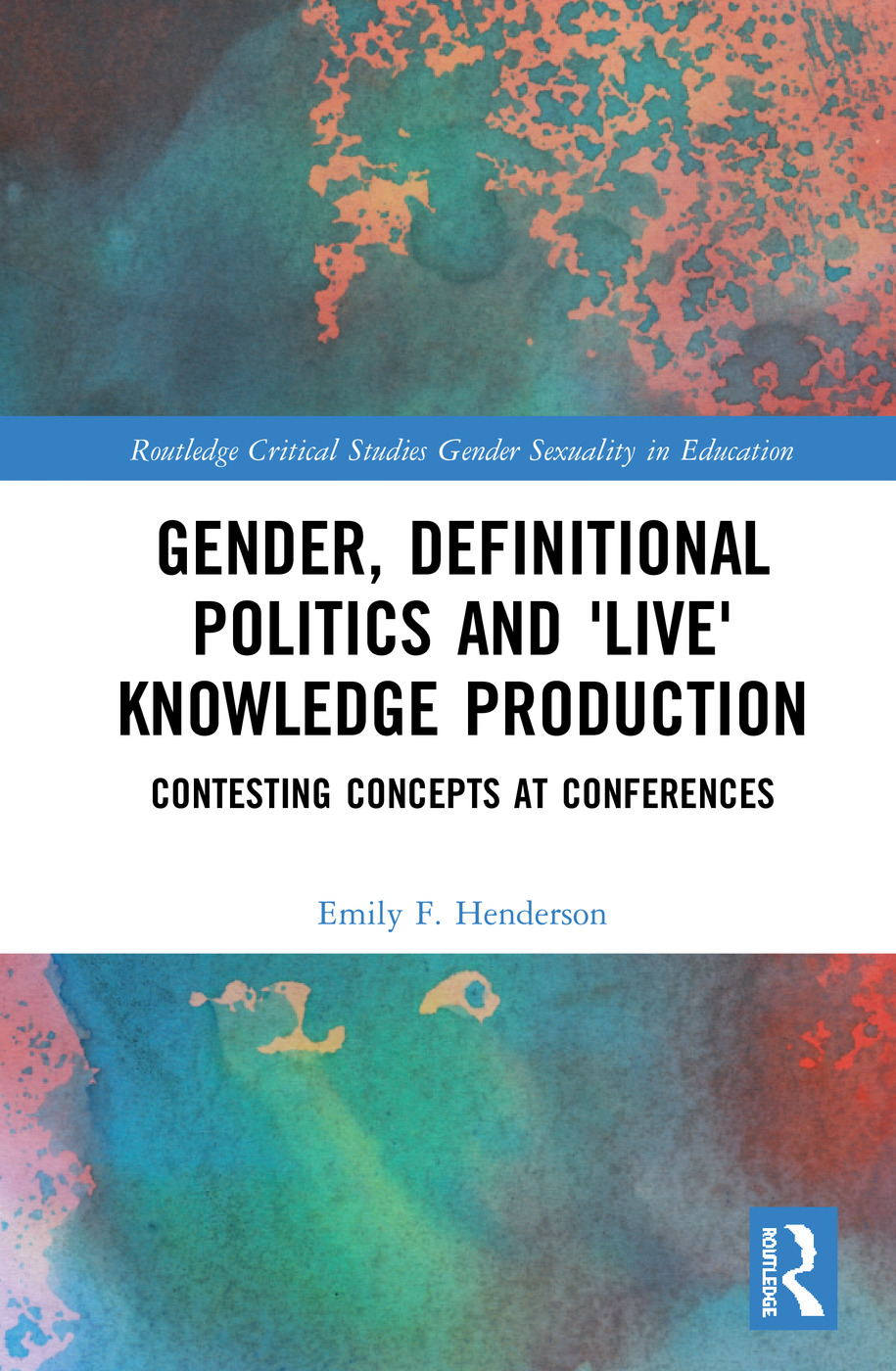 Gender, Definitional Politics and 'Live' Knowledge Production: Contesting Concepts at Conferences, 1st Edition (Hardback) book cover