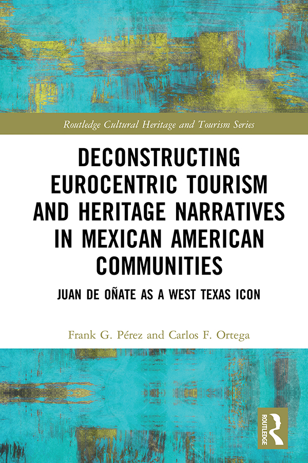 Deconstructing Eurocentric Tourism and Heritage Narratives in Mexican American Communities: Juan de Oñate as a West Texas Icon book cover