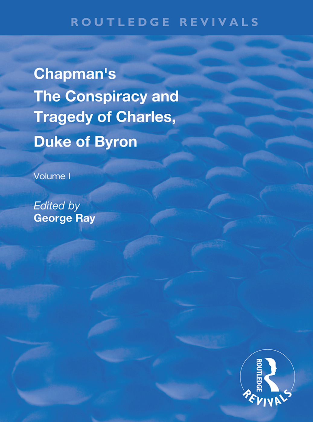 Chapman's The Conspiracy and Tragedy of Charles, Duke of Byron: 1st Edition (e-Book) book cover