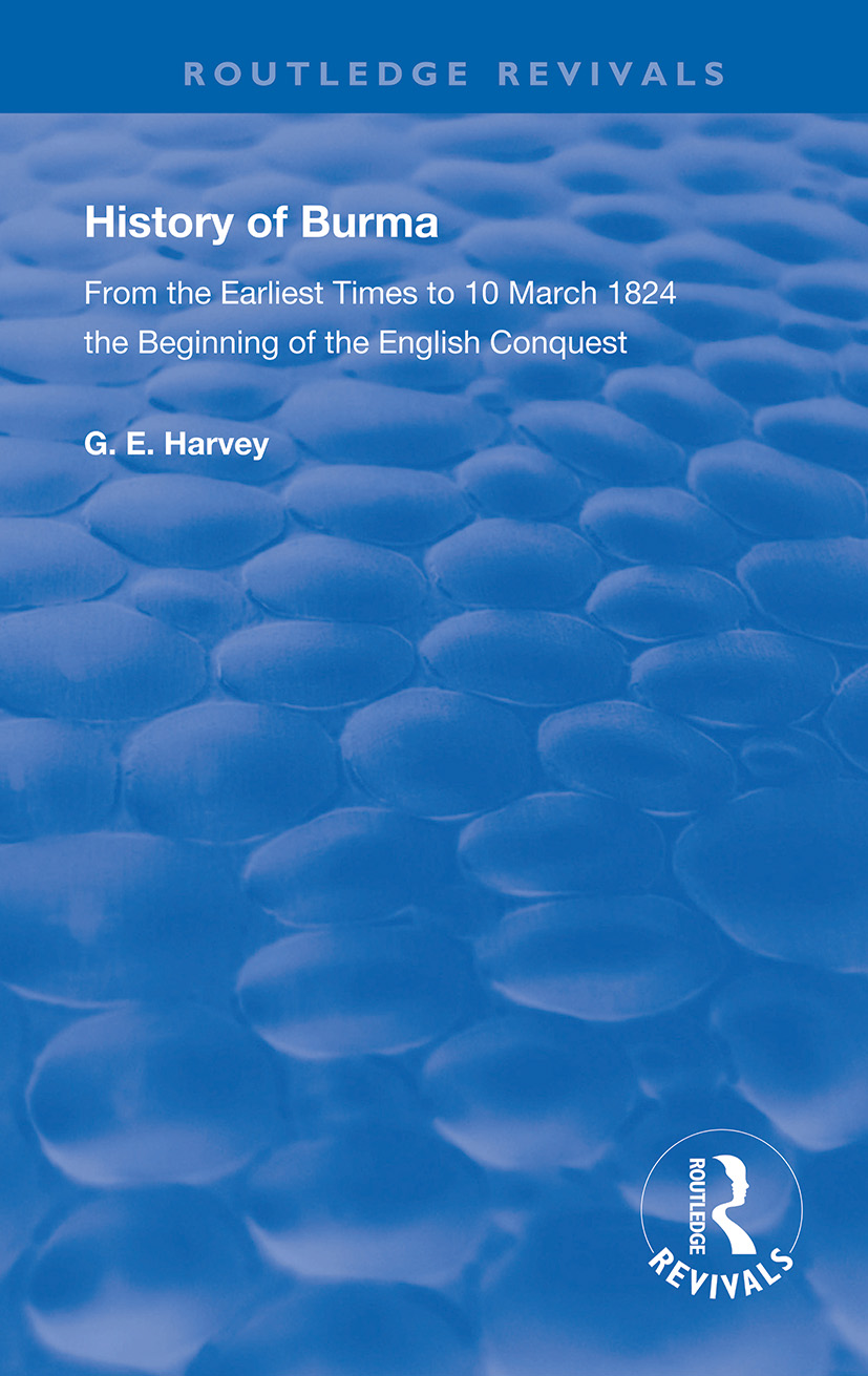 History of Burma: From the Earliest Times to 10 March 1824 The Beginning of the English Conquest book cover