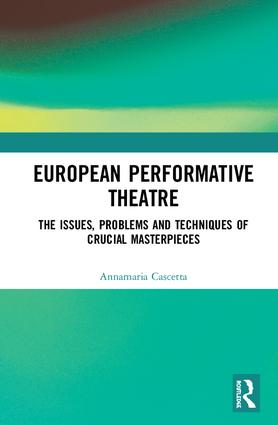 European Performative Theatre: The issues, problems, and techniques of crucial masterpieces book cover