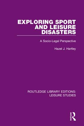 Exploring Sport and Leisure Disasters: A Socio-Legal Perspective, 1st Edition (Hardback) book cover