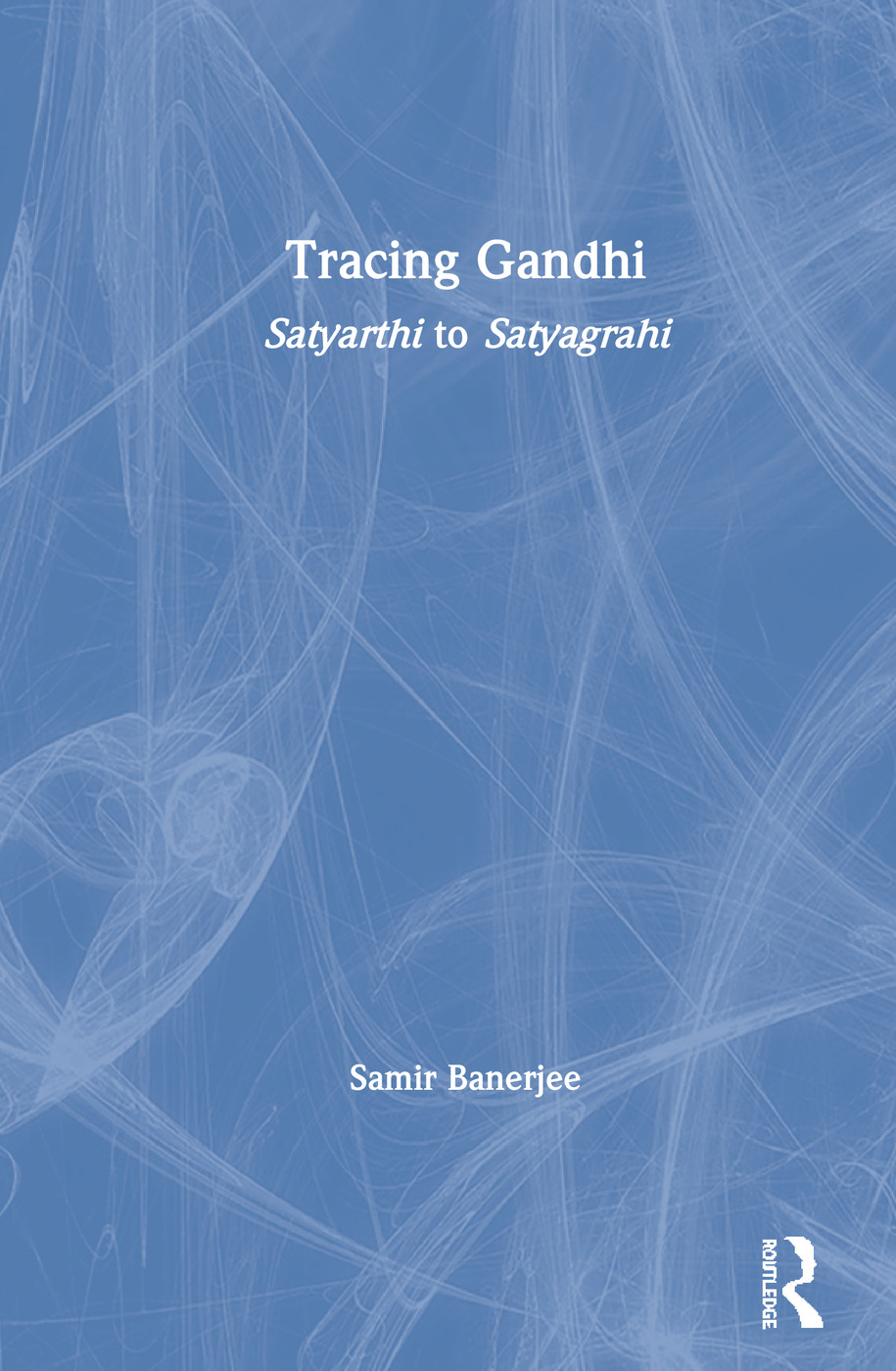 Tracing Gandhi: Satyarthi to Satyagrahi book cover