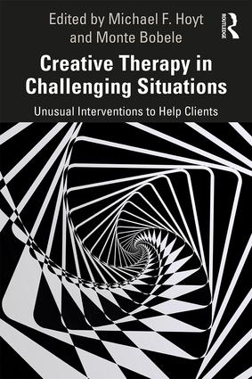 Creative Therapy in Challenging Situations: Unusual Interventions to Help Clients, 1st Edition (Paperback) book cover