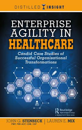 Enterprise Agility in Healthcare: Candid Case Studies of Successful Organizational Transformations, 1st Edition (Hardback) book cover