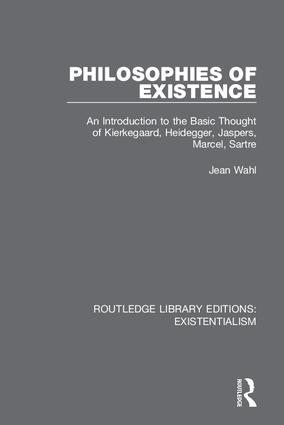 Philosophies of Existence: An Introduction to the Basic Thought of Kierkegaard, Heidegger, Jaspers, Marcel, Sartre Book Cover