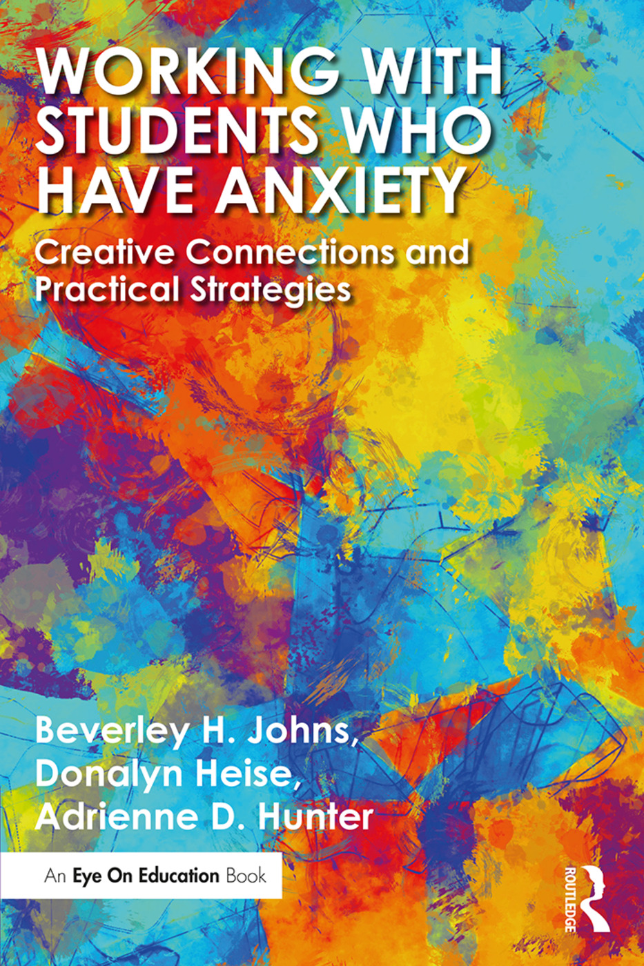 Working with Students Who Have Anxiety: Creative Connections and Practical Strategies book cover