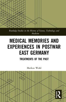 Medical Memories and Experiences in Postwar East Germany: Treatments of the Past, 1st Edition (Hardback) book cover