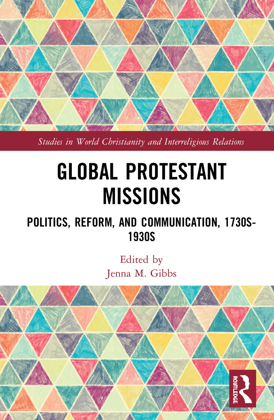 Global Protestant Missions: Politics, Reform, and Communication, 1730s-1930s book cover