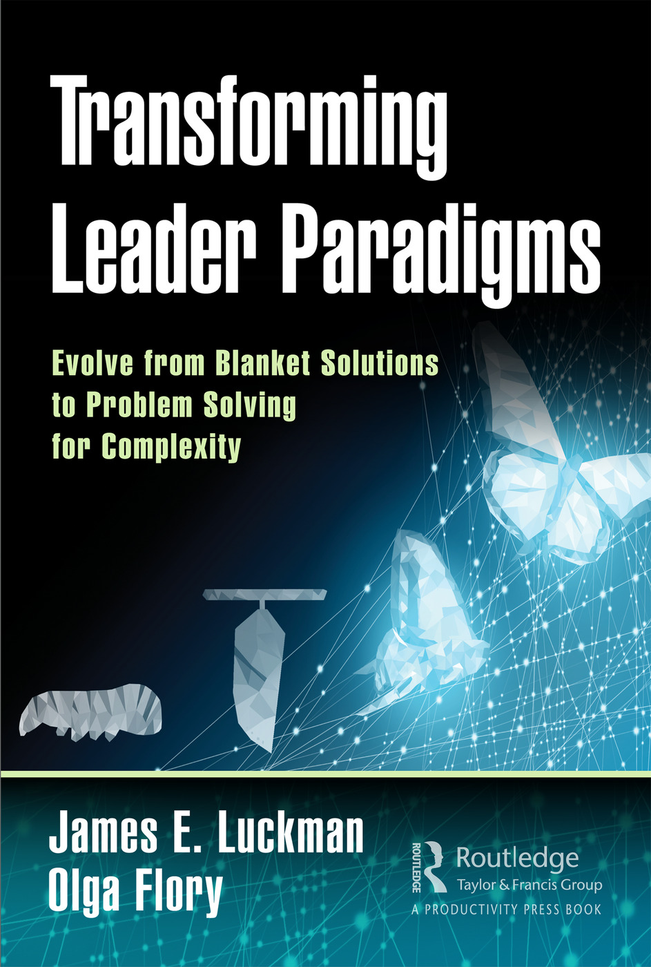 Transforming Leader Paradigms: Evolve from Blanket Solutions to Problem Solving for Complexity, 1st Edition (Hardback) book cover