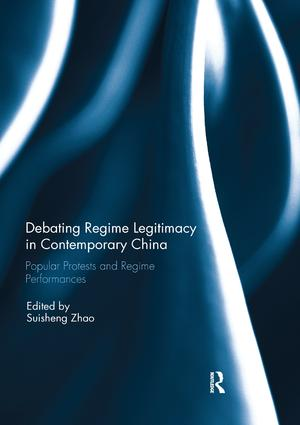 Debating Regime Legitimacy in Contemporary China: Popular Protests and Regime Performances book cover