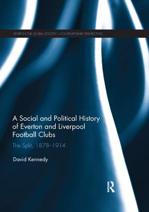 A Social and Political History of Everton and Liverpool Football Clubs: The Split, 1878-1914 book cover
