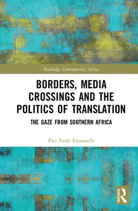 Borders, Media Crossings and the Politics of Translation: The Gaze from Southern Africa book cover