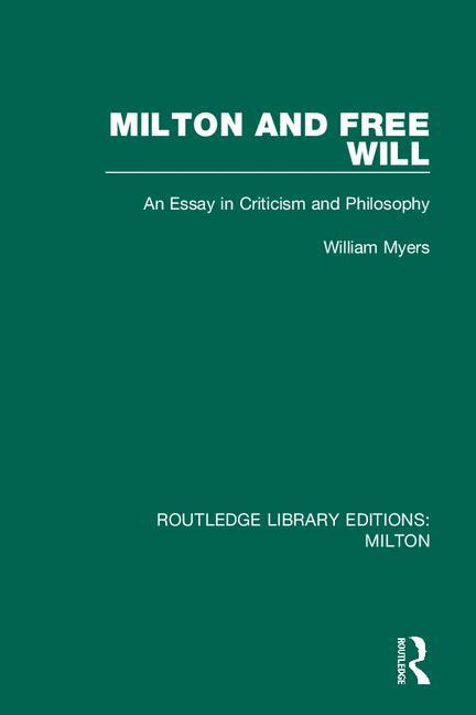 Milton and Free Will: An Essay in Criticism and Philosophy, 1st Edition (e-Book) book cover