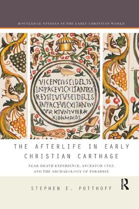 The Afterlife in Early Christian Carthage: Near-Death Experiences, Ancestor Cult, and the Archaeology of Paradise book cover