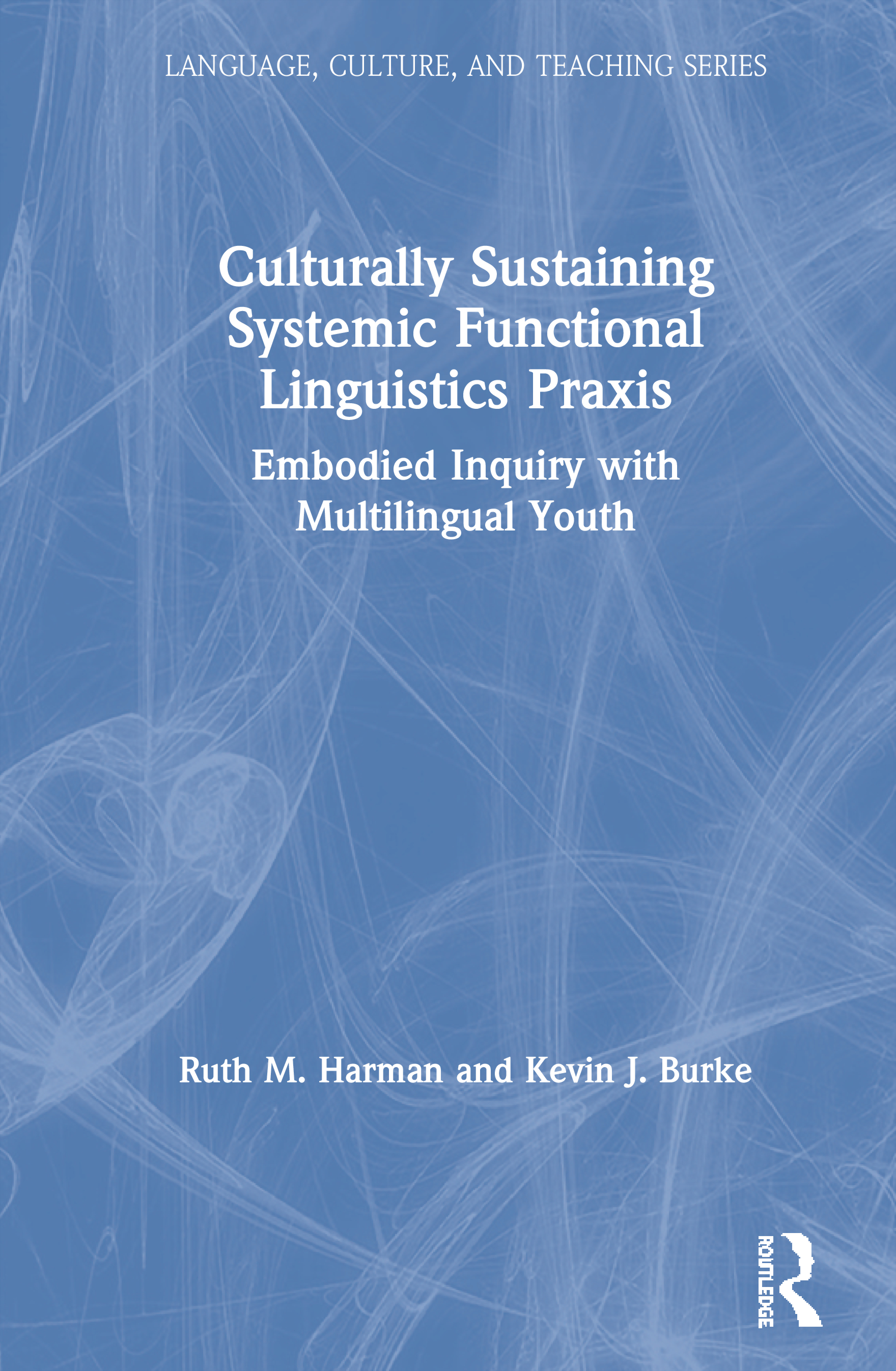 Culturally Sustaining Systemic Functional Linguistics Praxis: Embodied Inquiry with Multilingual Youth book cover