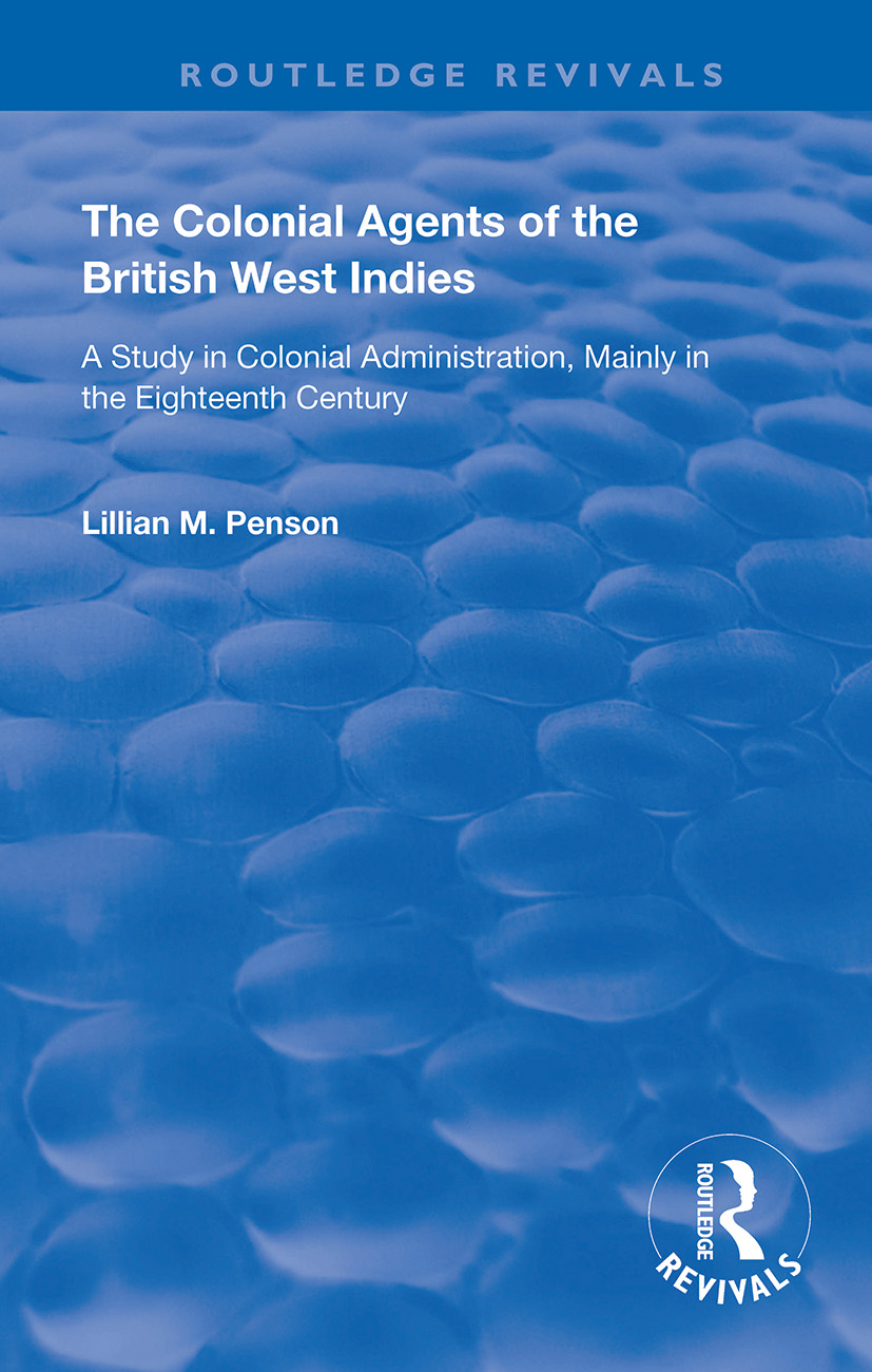 The Colonial Agents of the British West Indies: A Study in Colonial Administration Mainly in the Eighteenth Century book cover