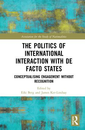 The Politics of International Interaction with de facto States: Conceptualising Engagement without Recognition, 1st Edition (Hardback) book cover