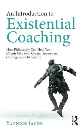 An Introduction to Existential Coaching: How Philosophy Can Help Your Clients Live with Greater Awareness, Courage and Ownership, 1st Edition (Paperback) book cover