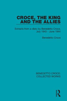 Croce, the King and the Allies: Extracts from a diary by Benedetto Croce, July 1943 - June 1944 book cover
