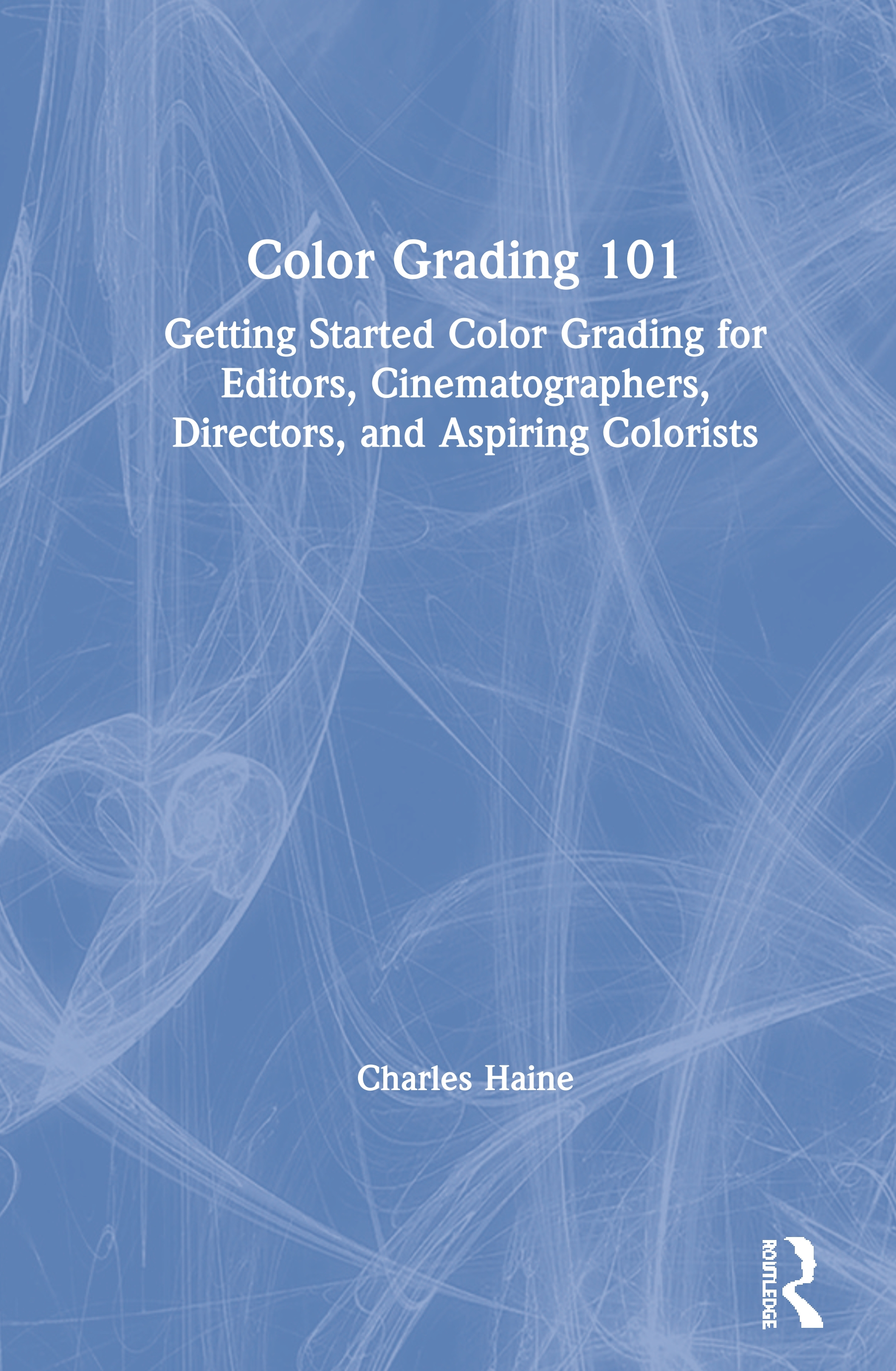 Color Grading 101: Getting Started Color Grading for Editors, Cinematographers, Directors, and Aspiring Colorists book cover
