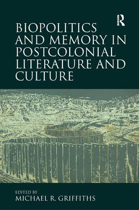 Biopolitics and Memory in Postcolonial Literature and Culture