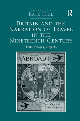 Britain and the Narration of Travel in the Nineteenth Century: Texts, Images, Objects, 1st Edition (Paperback) book cover