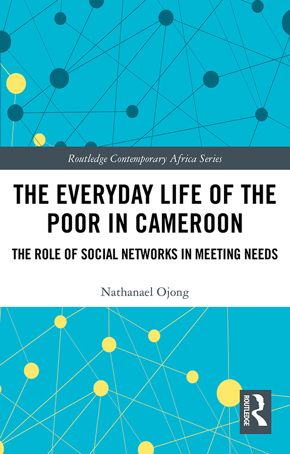 The Everyday Life of the Poor in Cameroon: The Role of Social Networks in Meeting Needs book cover