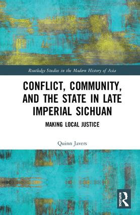 Conflict, Community, and the State in Late Imperial Sichuan: Making Local Justice book cover