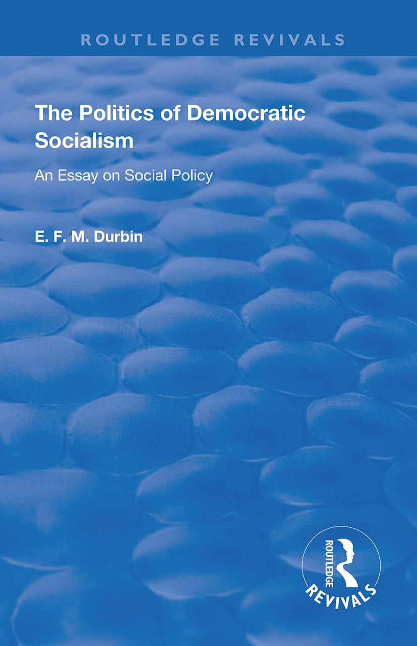 The Politics of Democratic Socialism: An Essay on Social Policy book cover