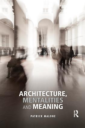 Architecture, Mentalities and Meaning: 1st Edition (Paperback) book cover
