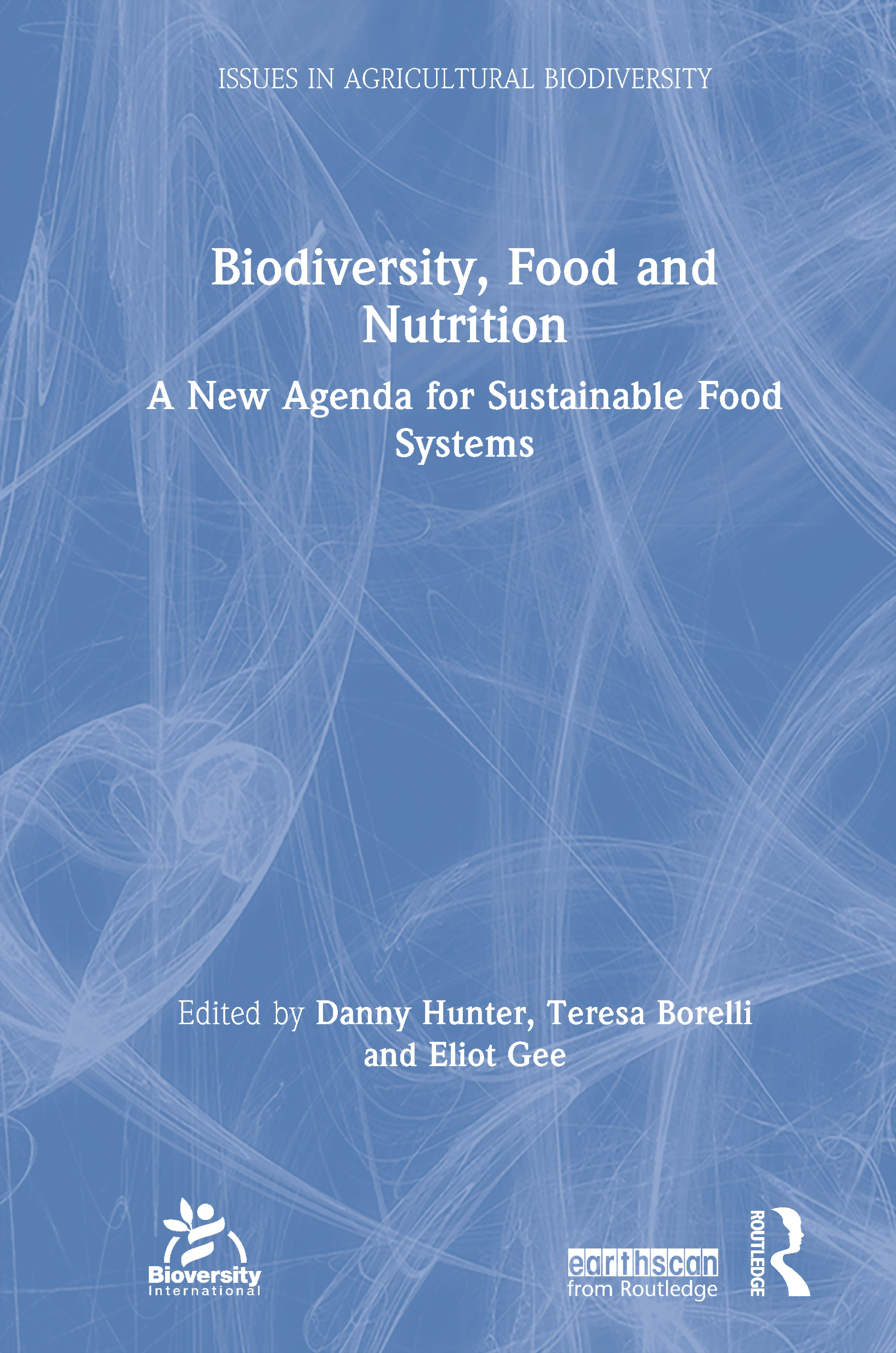 Biodiversity, Food and Nutrition: A New Agenda for Sustainable Food Systems, 1st Edition (Hardback) book cover