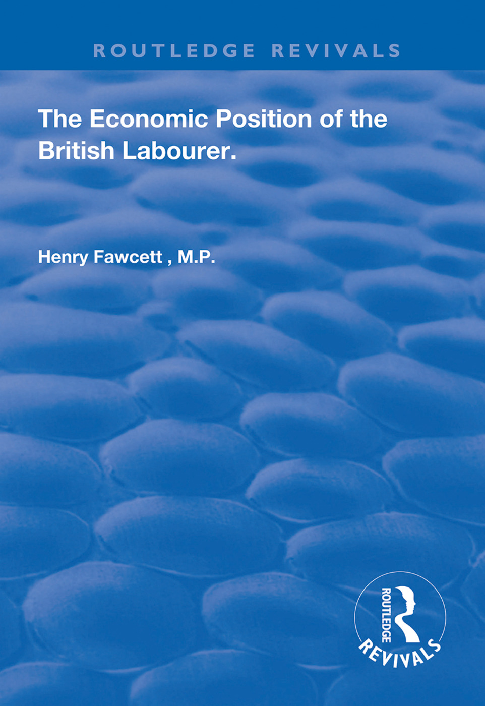 The Economic Position of the British Labourer: 1st Edition (Hardback) book cover
