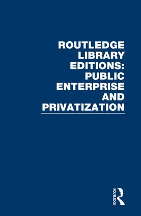 Routledge Library Editions: Public Enterprise and Privatization: 1st Edition (Hardback) book cover