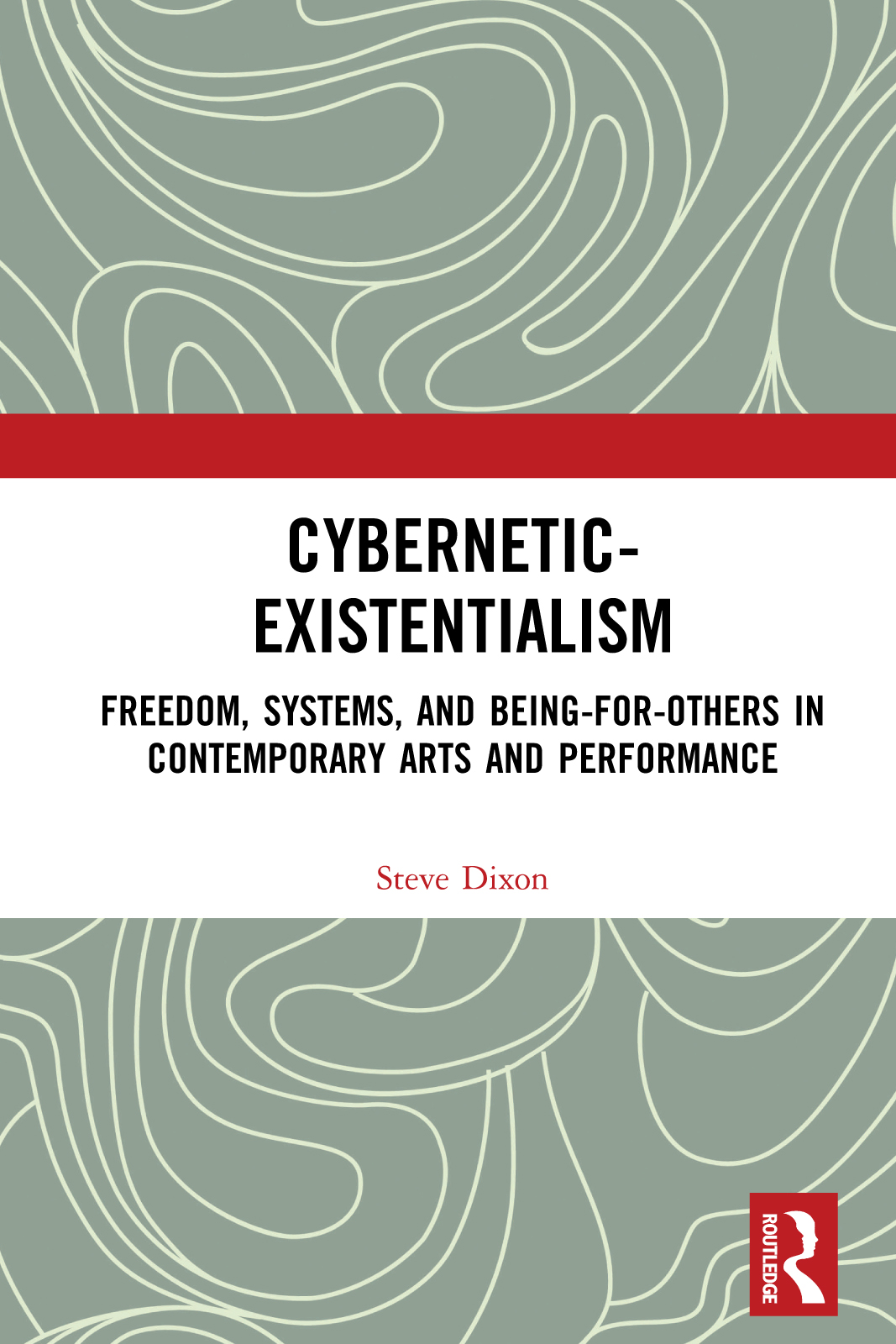 Cybernetic-Existentialism: Freedom, Systems, and Being-for-Others in Contemporary Arts and Performance book cover