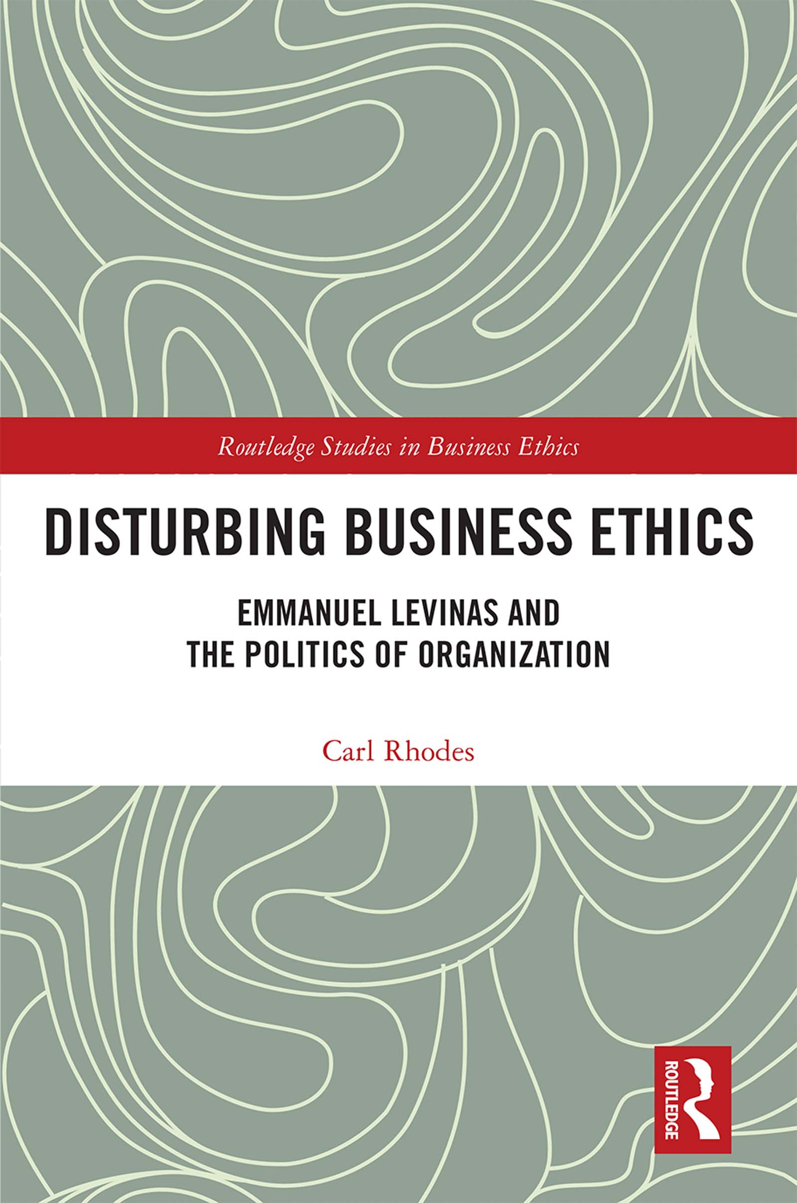 Disturbing Business Ethics: Emmanuel Levinas and the Politics of Organization book cover